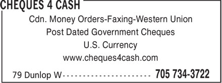 Cheques 4 Cash (705-734-3722) - Display Ad - Cdn. Money Orders-Faxing-Western Union Post Dated Government Cheques U.S. Currency www.cheques4cash.com
