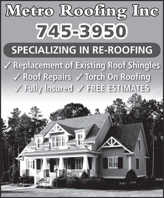 Metro Roofing Inc (1-888-353-4950) - Annonce illustrée - Metro Roofing Inc 745-3950 SPECIALIZING IN RE-ROOFING 3 Replacement of Existing Roof Shingles 3 Roof Repairs 3 Torch On Roofing 3 Fully Insured 3 FREE ESTIMATES