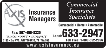 AON Reed Stenhouse Inc (867-633-2947) - Annonce illustrée - Commercial Insurance Specialists Managers Commercial   Home   Automobile Fax: 867-456-8320 Local:633-2947 YUKON   NWT   NUNAVUT Toll Free: 1-888-552-2826 2190 - 2nd AVE., WHITEHORSE, YT  Y1A 5N6 www.axisinsurance.ca