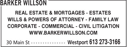 Barker Willson (613-273-3166) - Annonce illustrée - WILLS & POWERS OF ATTORNEY - FAMILY LAW CORPORATE - COMMERCIAL - CIVIL LITIGATION WWW.BARKERWILLSON.COM REAL ESTATE & MORTGAGES - ESTATES