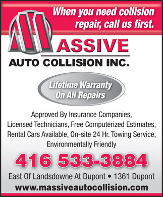 Massive Auto Collision (416-533-3884) - Display Ad - repair, call us first. Lifetime Warranty On All Repairs Approved By Insurance Companies, Licensed Technicians, Free Computerized Estimates, Rental Cars Available, On-site 24 Hr. Towing Service, Environmentally Friendlylly dly When you need collision 416 533-3884 East Of Landsdowne At Dupont   1361 Dupont www.massiveautocollision.com