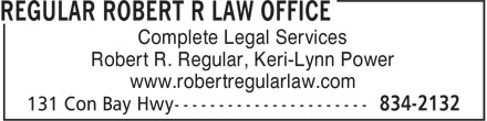 Regular Robert R Law Office (709-834-2132) - Annonce illustrée - Complete Legal Services Robert R. Regular, Keri-Lynn Power www.robertregularlaw.com Complete Legal Services Robert R. Regular, Keri-Lynn Power www.robertregularlaw.com