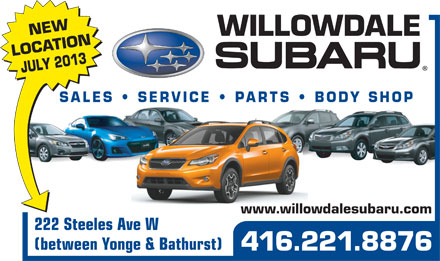 Willowdale Subaru (905-886-2218) - Annonce illustrée - NEW LOCATION JULY 2013 SALES   SERVICE   PARTS   BODY SHOP www.willowdalesubaru.com 222 Steeles Ave W (between Yonge & Bathurst) 416.221.8876