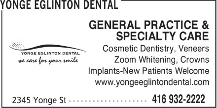 Yonge Eglinton Dental (416-932-2222) - Display Ad - GENERAL PRACTICE & SPECIALTY CARE Cosmetic Dentistry, Veneers Zoom Whitening, Crowns Implants-New Patients Welcome www.yongeeglintondental.com