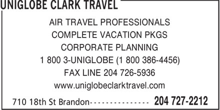 Uniglobe Clark Travel (204-727-2212) - Annonce illustrée - AIR TRAVEL PROFESSIONALS COMPLETE VACATION PKGS CORPORATE PLANNING 1 800 3-UNIGLOBE (1 800 386-4456) FAX LINE 204 726-5936 www.uniglobeclarktravel.com