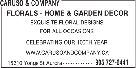 Caruso & Company (905-727-6441) - Display Ad - FLORALS - HOME & GARDEN DECOR EXQUISITE FLORAL DESIGNS FOR ALL OCCASIONS WWW.CARUSOANDCOMPANY.CA CELEBRATING OUR 100TH YEAR