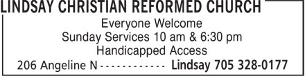 Lindsay Christian Reformed Church (705-328-0177) - Display Ad - Everyone Welcome Sunday Services 10 am & 6:30 pm Handicapped Access Sunday Services 10 am & 6:30 pm Everyone Welcome Handicapped Access