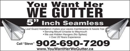 You Want Her We Gutter (902-690-7209) - Annonce illustrée - You Want Her WE GUTTER 5  Inch Seamless Leaf Guard Installation makes your eaves maintenance & hassle free Serving Mount Uniacke to Weymouth We use Hidden Hangers (No Spikes) Over 20 Years Experience Call  Steve 902-690-7209 www.YouWantHerWeGutter.ca