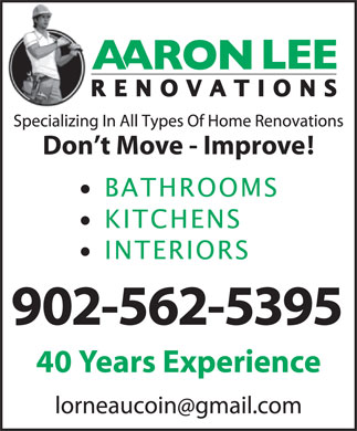 Aaron Lee Renovations (902-562-5395) - Display Ad - 902-562-5395 40 Years Experience Don t Move - Improve! Don t Move - Improve! 40 Years Experience 902-562-5395
