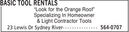 "Basic Tool Rentals (902-564-0707) - Annonce illustrée - & Light Contractor Tools ""Look for the Orange Roof"" Specializing In Homeowner & Light Contractor Tools ""Look for the Orange Roof"" Specializing In Homeowner"