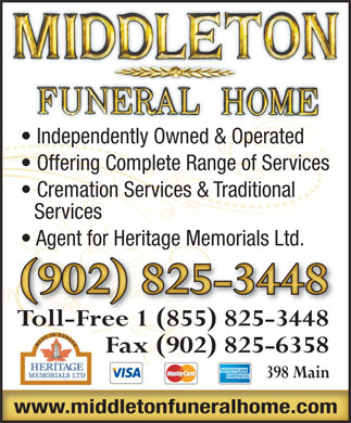 Middleton Funeral Home Ltd (902-825-3448) - Display Ad - Independently Owned & Operated Offering Complete Range of Services Cremation Services & Traditional Services Agent for Heritage Memorials Ltd.  Agent for Heritage Memorials Ltd. Ddl))]K *u)(Ddo,)AsA/(Ddl((Dn#-(`4&*()Ic'(`=2.(Ddi&()Ic)(`4&*(D[c%(Ddr+(`*u 902 825-34480295-344828 Toll-Free 1 855 825-3448 Fax 902 825-6358 398 Main www.middletonfuneralhome.com