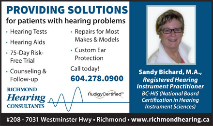 Richmond Hearing Consultants (604-238-2568) - Annonce illustrée - Follow-up Instrument Practitioner BC-HIS (National Board Repairs for Most Hearing Tests Makes & Models Hearing Aids Custom Ear 75-Day Risk- Protection Free Trial Call today! Counseling & Sandy Bichard, M.A., Follow-up Instrument Practitioner BC-HIS (National Board Instrument Sciences) #208 - 7031 Westminster Hwy   Richmond for patients with hearing problems Repairs for Most Hearing Tests Makes & Models Hearing Aids Custom Ear 75-Day Risk- Protection Free Trial for patients with hearing problems Call today! Counseling & Sandy Bichard, M.A., Instrument Sciences) #208 - 7031 Westminster Hwy   Richmond