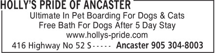Holly's Pride Of Ancaster (905-304-8003) - Display Ad - Free Bath For Dogs After 5 Day Stay www.hollys-pride.com Ultimate In Pet Boarding For Dogs & Cats