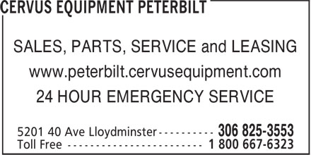 Cervus Equipment Peterbilt (306-825-3553) - Display Ad - www.peterbilt.cervusequipment.com 24 HOUR EMERGENCY SERVICE SALES, PARTS, SERVICE and LEASING www.peterbilt.cervusequipment.com 24 HOUR EMERGENCY SERVICE SALES, PARTS, SERVICE and LEASING