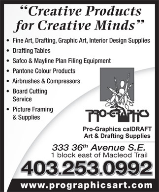 Pro-Graphics Art Materials & Picture Framing (403-253-0992) - Annonce illustrée - th 333 36 Avenue S.E. 1 block east of Macleod Trail 403.253.0992 www.prographicsart.co Creative Products for Creative Minds Fine Art, Drafting, Graphic Art, Interior Design Supplies Drafting Tables Safco & Mayline Plan Filing Equipment Pantone Colour Products Airbrushes & Compressors Board Cutting Service Picture Framing & Supplies