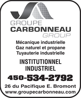 Groupe Carbonneau (450-534-2792) - Annonce illustrée - Mécanique industrielle Gaz naturel et propane Tuyauterie industrielle INSTITUTIONNEL INDUSTRIEL 450- 534-2792 26 du Pacifique E. Bromont www.groupecarbonneau.com