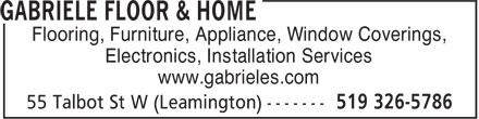 Gabriele Floor & Home (519-326-5786) - Display Ad - Flooring, Furniture, Appliance, Window Coverings, Electronics, Installation Services www.gabrieles.com Flooring, Furniture, Appliance, Window Coverings, Electronics, Installation Services www.gabrieles.com