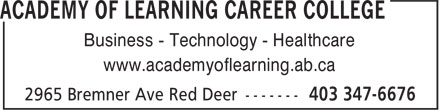 Academy of Learning Career College (403-347-6676) - Annonce illustrée - Business - Technology - Healthcare www.academyoflearning.ab.ca Business - Technology - Healthcare www.academyoflearning.ab.ca