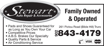 Stewart Auto Repair & Accessories (902-897-0772) - Display Ad - Family Owned Pads and Shoes Guaranteed for & Operated as Long as You Own Your Car Competitive Prices 843-4179 902 A.B.S. Brakes Our Specialty Quality Parts & Service Air Conditioning Service 261 Pictou Road (Bible Hill) Truro