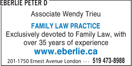 Eberlie Peter D (519-473-8988) - Annonce illustrée - Associate Wendy Trieu FAMILY LAW PRACTICE Exclusively devoted to Family Law, with over 35 years of experience www.eberlie.ca
