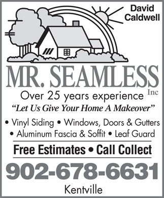 Mr Seamless Inc (1-877-766-1130) - Display Ad - Over 25 years experience Vinyl Siding   Windows, Doors & Gutters Aluminum Fascia & Soffit   Leaf Guard 902-678-6631 Kentville