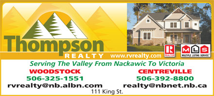 Thompson Real Estate (506-325-1551) - Annonce illustrée - rvrealty .com Serving The Valley From Nackawic To Victoria WOODSTOCK CENTREVILLE 506-325-1551 506-392-8800 111 King St. www.