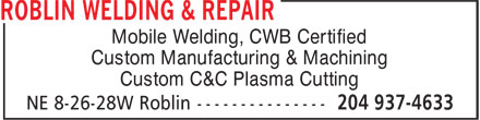 Roblin Welding & Repair (204-937-4633) - Display Ad - Custom Manufacturing & Machining Custom C&C Plasma Cutting Mobile Welding, CWB Certified
