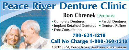 Peace River Denture Clinic (780-624-1210) - Display Ad - Peace River Denture Clinic Ron Chrenek Denturist Complete Dentures Partial Dentures 780-624-1210 Implant Retained Dentures Call No Charge 1-800-360-1210g 10032 99 St, Peace River 1 block west of the Royal Bank Denture Relines Free Consultation
