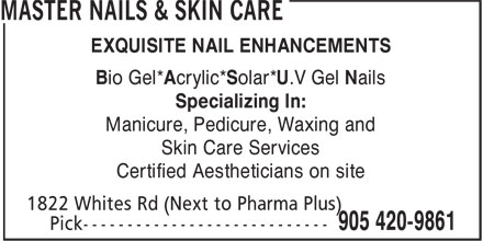 Master Nails & Skin Care (905-420-9861) - Annonce illustrée - EXQUISITE NAIL ENHANCEMENTS Bio Gel*Acrylic*Solar*U.V Gel Nails Specializing In: Manicure, Pedicure, Waxing and Skin Care Services Certified Aestheticians on site