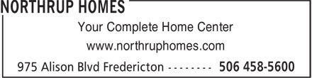 Northrup Homes (506-458-5600) - Display Ad - www.northruphomes.com Your Complete Home Center www.northruphomes.com Your Complete Home Center