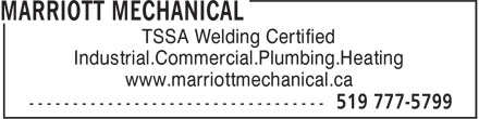 Marriott Mechanical (519-777-5799) - Display Ad - Industrial.Commercial.Plumbing.Heating www.marriottmechanical.ca TSSA Welding Certified Industrial.Commercial.Plumbing.Heating www.marriottmechanical.ca TSSA Welding Certified
