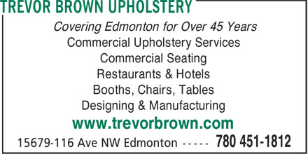 Brown Trevor Upholstery (587-409-8253) - Annonce illustrée - Covering Edmonton for Over 45 Years Commercial Upholstery Services Commercial Seating Restaurants & Hotels Booths, Chairs, Tables Designing & Manufacturing www.trevorbrown.com