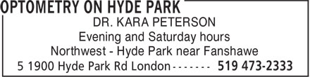 Optometry On Hyde Park (519-473-2333) - Annonce illustrée - DR. KARA PETERSON Evening and Saturday hours Northwest - Hyde Park near Fanshawe