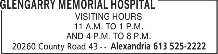 Glengarry Memorial Hospital (613-525-2222) - Display Ad - VISITING HOURS 11 A.M. TO 1 P.M. AND 4 P.M. TO 8 P.M.