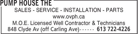The Pump House (613-604-0813) - Annonce illustrée - SALES - SERVICE - INSTALLATION - PARTS www.ovph.ca M.O.E. Licensed Well Contractor & Technicians SALES - SERVICE - INSTALLATION - PARTS www.ovph.ca M.O.E. Licensed Well Contractor & Technicians