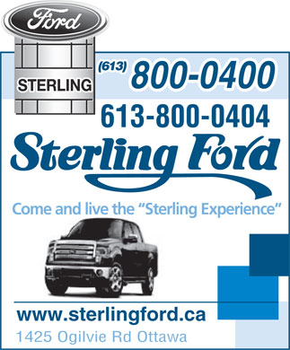 Sterling Ford Sales (613-317-1636) - Annonce illustrée - (613) 800-0400 613-800-0404 Come and live the  Sterling Experience www.sterlingford.ca 1425 Ogilvie Rd Ottawa