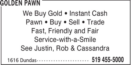 Golden Pawn (519-455-5000) - Display Ad - Pawn • Buy • Sell • Trade Fast, Friendly and Fair Service-with-a-Smile See Justin, Rob & Cassandra We Buy Gold • Instant Cash