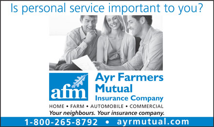 Ayr Farmers Mutual Insurance Company (519-632-7413) - Annonce illustrée - Is personal service important to you? HOME   FARM   AUTOMOBILE   COMMERCIAL Your neighbours. Your insurance company. ayrmutual.com 1-800-265-8792