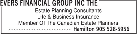 Evers Financial Group Inc The (905-528-5956) - Annonce illustrée - Estate Planning Consultants Life & Business Insurance Member Of The Canadian Estate Planners Estate Planning Consultants Life & Business Insurance Member Of The Canadian Estate Planners