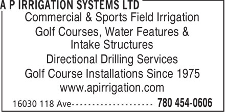 A P Irrigation Systems Ltd (780-454-0606) - Display Ad - Commercial & Sports Field Irrigation Intake Structures Directional Drilling Services Golf Course Installations Since 1975 www.apirrigation.com Golf Courses, Water Features &