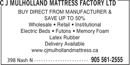 C J Mulholland Mattress Factory Ltd (905-561-2555) - Annonce illustrée - BUY DIRECT FROM MANUFACTURER & SAVE UP TO 50% Wholesale • Retail • Institutional Electric Beds • Futons • Memory Foam Latex Rubber Delivery Available www.cjmulhollandmattress.ca