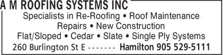 A M Roofing Systems Inc (905-529-5111) - Display Ad - Specialists in Re-Roofing • Roof Maintenance Repairs • New Construction Specialists in Re-Roofing • Roof Maintenance Repairs • New Construction Flat/Sloped • Cedar • Slate • Single Ply Systems Flat/Sloped • Cedar • Slate • Single Ply Systems