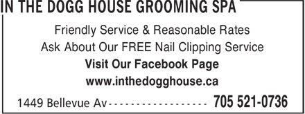 In The Dogg House Grooming Spa (705-521-0736) - Display Ad - Visit Our Facebook Page Friendly Service & Reasonable Rates Ask About Our FREE Nail Clipping Service www.inthedogghouse.ca