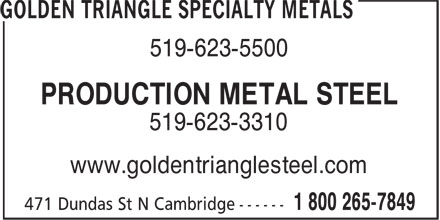 Golden Triangle Specialty Metals (1-800-265-7849) - Display Ad - 519-623-5500 PRODUCTION METAL STEEL 519-623-3310 www.goldentrianglesteel.com