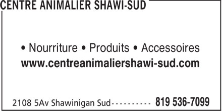 Centre Animalier Shawi-Sud (819-536-7099) - Display Ad - • Nourriture • Produits • Accessoires - www.centreanimaliershawi-sud.com