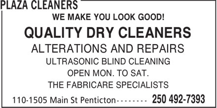 Plaza Cleaners (250-492-7393) - Annonce illustrée - WE MAKE YOU LOOK GOOD! QUALITY DRY CLEANERS ALTERATIONS AND REPAIRS ULTRASONIC BLIND CLEANING OPEN MON. TO SAT. THE FABRICARE SPECIALISTS