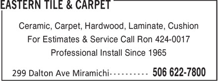 Eastern Tile & Carpet (506-622-7800) - Annonce illustrée - Ceramic, Carpet, Hardwood, Laminate, Cushion For Estimates & Service Call Ron 424-0017 Professional Install Since 1965