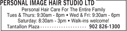 Personal Image Hair Studio Ltd (902-826-1300) - Display Ad - Personal Hair Care For The Entire Family Saturday: 8:30am - 3pm • Walk-ins welcome! Tues & Thurs: 9:30am - 8pm • Wed & Fri: 9:30am - 6pm