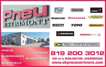 Pneu Estrimont Inc (819-300-1672) - Display Ad - PNEUS ET ENTRETIEN AUTOMOBILE PNEUS FREINS 819 200 3012 SUSPENSION ALIGNEMENT 186 de la BURLINGTON, SHERBROOKE www.okpneuestrimont.com SILENCIEUX
