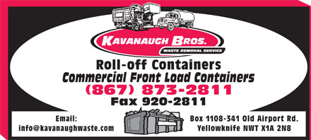 Kavanaugh Bros Ltd (867-873-2811) - Display Ad - Fax 920-2811 Email: Box 1108-341 Old Airport Rd. Roll-off Containers Commercial Front Load Containers (867) 873-2811